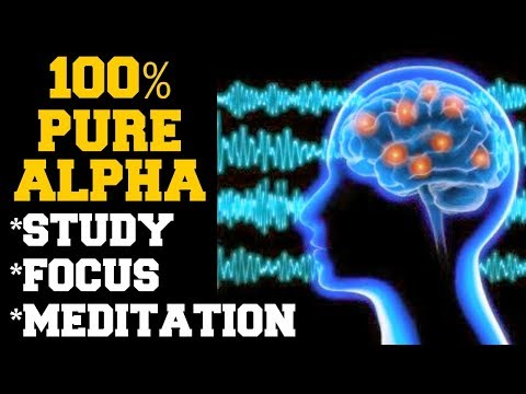 INSTANT RESULTS : 100% PURE ALPHA BRAIN WAVES FOR STUDY, MEDITATION , FOCUS, INTELLIGENCE