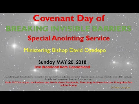 Covenant Day of Breaking Invisible Barriers/Anointing Service,  May 20, 2018