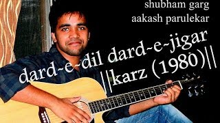 dard-e-dil unplugged (Karz(1980))