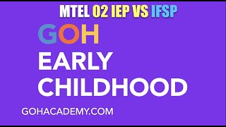 GOHEARLY ~ IFSP VS IEP ~ EARLY CHILDHOOD MTEL 02 Test ~ GOHACADEMY.COM