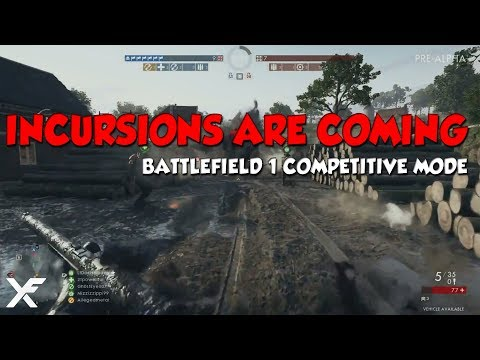 THE INCURSIONS ARE COMING - BATTLEFIELD 1 COMPETITIVE MODE- Lupkow Pass Gameplay