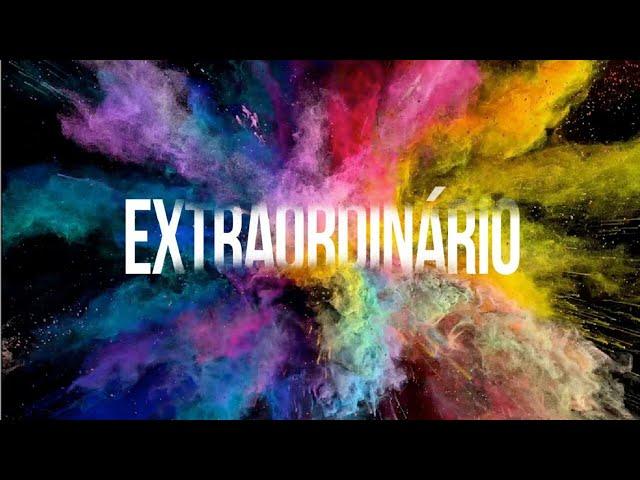 EXTRAORDINÁRIO - 3 de 3  - O Extraordinário Em Nós