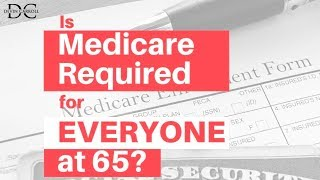Medicare at 65: Iṡ Everyone Required to Sign Up?