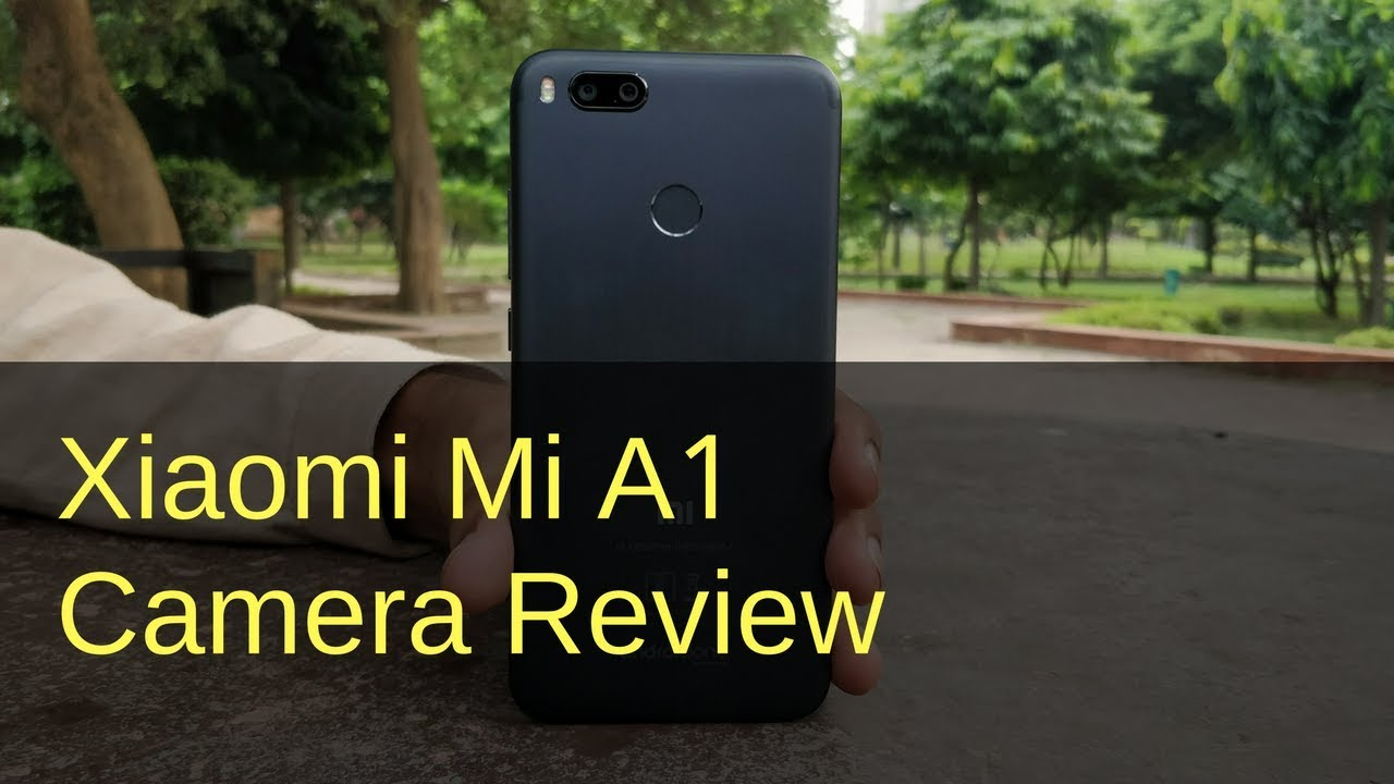 Xiaomi Mi A1 Camera Review With Camera Samples Youtube