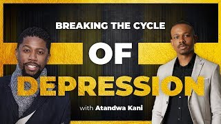 Breaking the cycle of Depression with Atandwa Kani