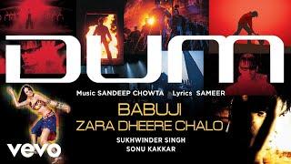 Babuji Zara Dheere Chalo Audio Song - Dum Vivek Oberoi Sukhwinder Singh, Sonu Kakkar