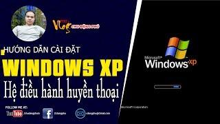 Chu Đặng Phú HƯỚNG DẪN CÀI ĐẶT WINDOWS XP - HỆ ĐIỀU HÀNH HUYỀN THOẠI CỦA MÁY TÍNH - Phu's Vlog
