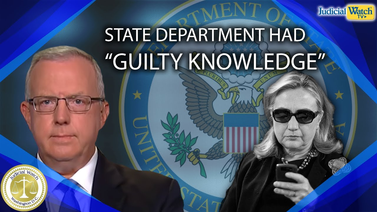 """Judicial Watch State Department Officials Had """"Guilty Knowledge"""" of What Was Really Going"""