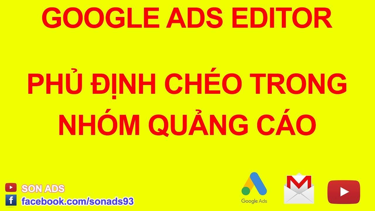 Phủ Định Chéo Từ Khóa Trong Nhóm Quảng Cáo Với Google Ads Editor 2020