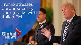 Trump emphasizes on border security during Italian Prime Minister Giuseppe Conte's visit
