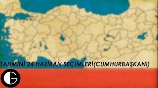 Tahmini 24 Haziran Seçimleri(Cumhurbaşkanı)