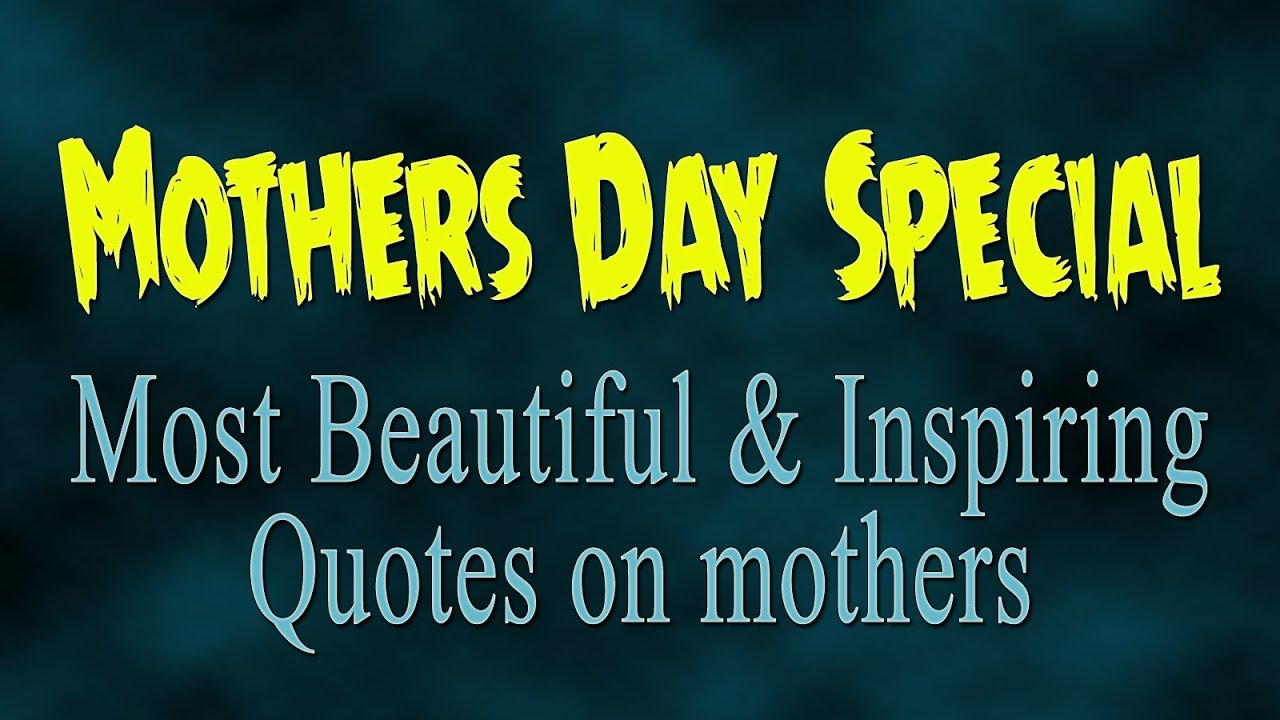 Inspirational Quotes For Mothers Mothers Day Special  Most Beautiful Quotes On Mothers  Youtube