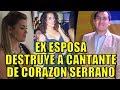 EX ESPOSA DEL DUEÑO DE CORAZON SERRANO HABLA SOBRE SU ROMANCE CON ANA LUCIA URBINA