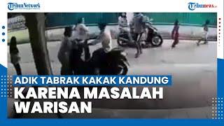 Viral Video Adik Nekat Tabrak Kakak Kandung Di Medan, Diduga Karena Perebutan Warisan