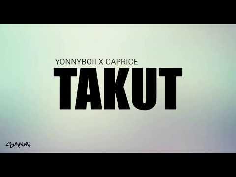 Takut - Yonnyboii X Caprice (lirik)