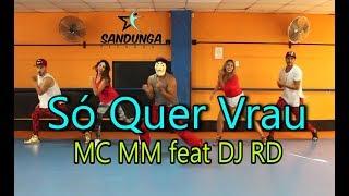 Baixar Só Quer Vrau - MC MM feat DJ RD / Zumba / Coreografia Sandunga