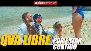 Смотреть клип Qva Libre - Por Estar Contigo