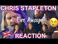 Non-Country Fans React To : CHRIS STAPLETON - FIRE AWAY | UK REACTION 🇬🇧