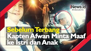 Sebelum Terbang, Pilot Sriwijaya Air Kapten Afwan Minta Maaf ke Istri dan Anak