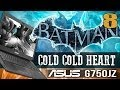 ASUS G750 Series: Batman Cold, Cold Heart Ep.8