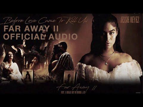 Jessie Reyez – FAR AWAY II (Lyrics) ft. A Boogie Wit Da Hoodie & JID