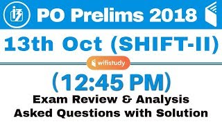 IBPS PO Prelims (13 Oct 2018, Shift-II) Exam Analysis & Asked Questions