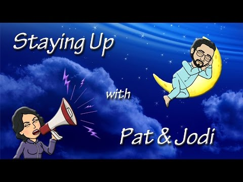 Staying up with Pat and Jodi Episode 38