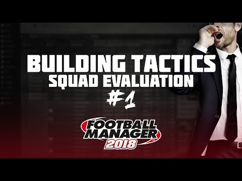Football Manager 2018 | Building Tactics - Squad Evaluation #1 | Tips, tricks & guides