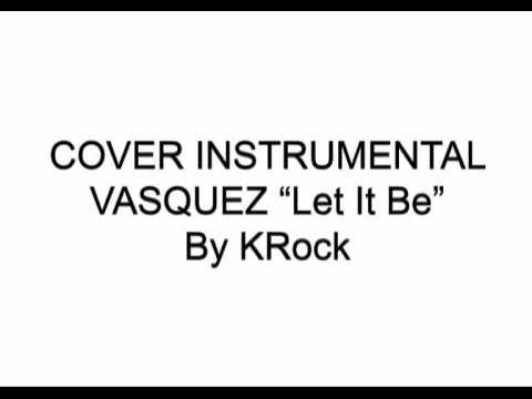 Cover Instrumental VASQUEZ SOUNDS Let it be by KRock