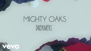 Repeat youtube video Mighty Oaks - Dreamers (Lyric Video)