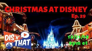 Dis 'N' That Episode 29 | Christmas At Disney