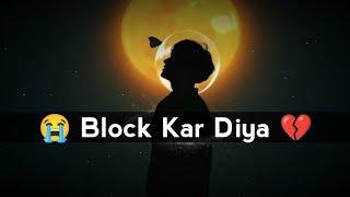 😭 Block Kar Diya   Block Shayari Status   💔 Block Whatsapp Status   Block Status   MZ Edit