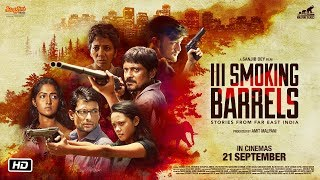 III Smoking Barrels - Official Trailer | Sanjib Dey | Malpani Talkies | In Cinemas 21.09.2018