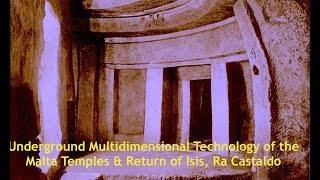 Underground Multidimensional Technology of the Malta Temples & Return of Isis, Ra Castaldo