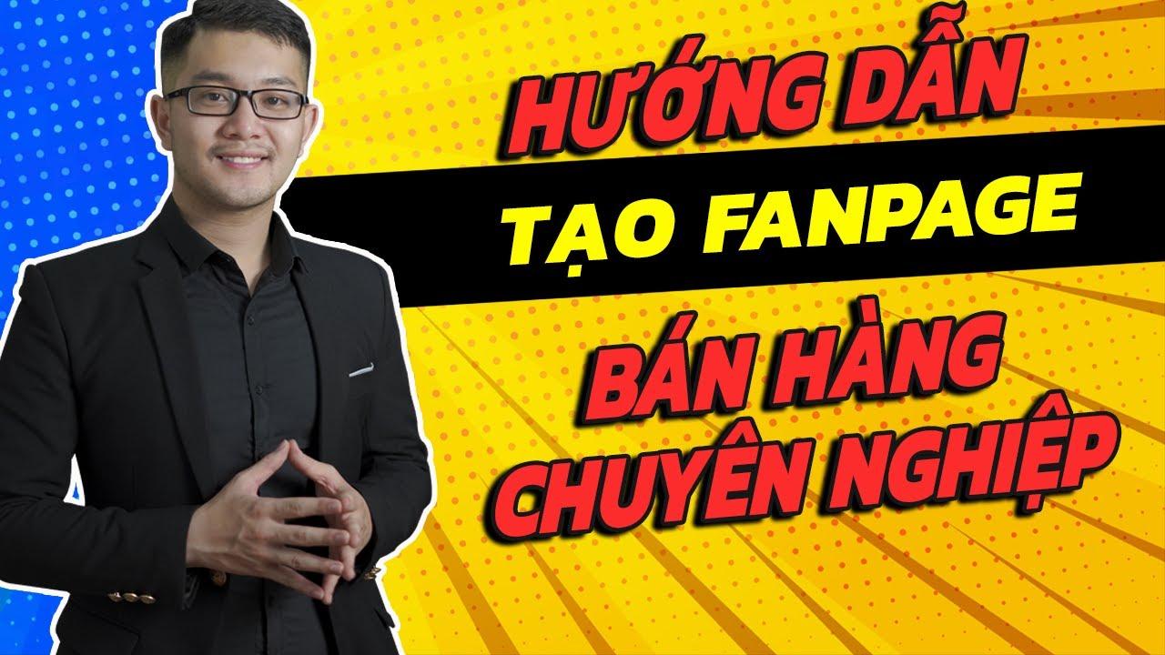 Hướng dẫn tạo fanpage chuyên nghiệp để bán hàng trên Facebook