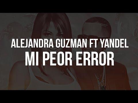 Alejandra Guzman Ft Yandel - Mi Peor Error (con letra)