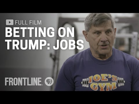 Betting on Trump: Jobs | FRONTLINE