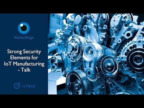 Strong Security Elements for IoT Manufacturing | Talk