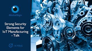 Strong Security Elements for IoT Manufacturing - Talk