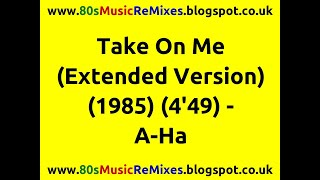 Take On Me (Extended Version) - A-Ha