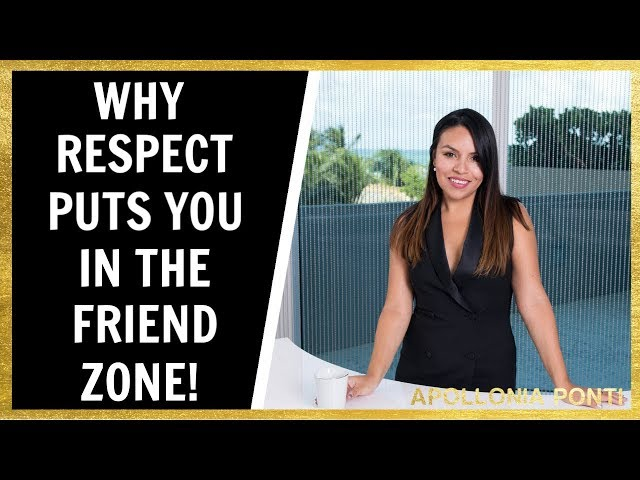 Why Respect Puts You In The Friend Zone! (Get Out Of The Friend Zone)