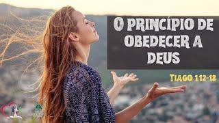 O PRINCÍPIO DE OBEDECER A DEUS - Tiago 1.12-18