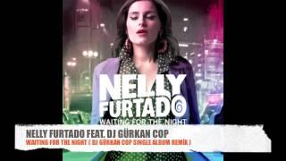 NELLY FURTADO - WAITING FOR THE NIGHT ( DJ GÜRKAN COP REMİX)