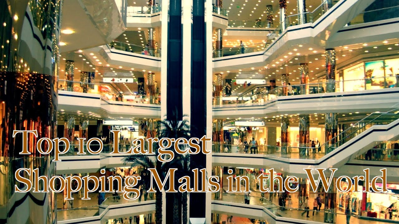 Top 10 largest shopping malls in the world youtube for Top ten boutiques