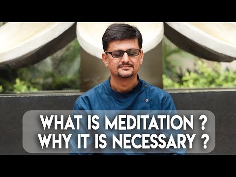 What is MEDITATION ? and why it is necessary ?