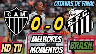 Atlético-MG 0 x 0 Santos - MELHORES MOMENTOS - COPA DO BRASIL 2019