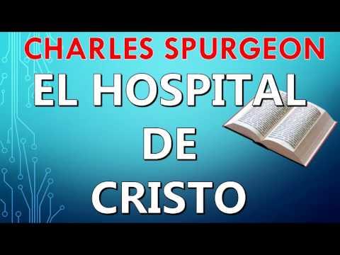 CHARLES SPURGEON | El hospital de Cristo | PREDICACION EXPOSITIVA | PREDICAS CRISTIANAS