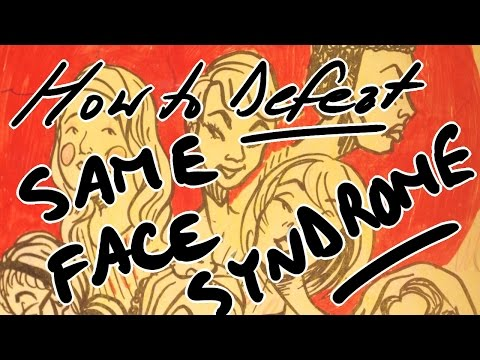 How to Defeat SAME FACE SYNDROME