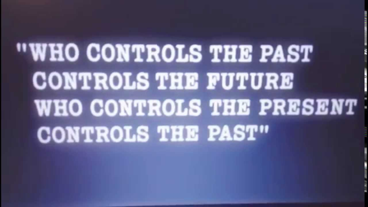 those who control the present control the past and those who control the past control the future