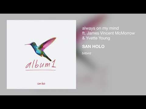San Holo - always on my mind (ft. James Vincent McMorrow & Yvette Young)